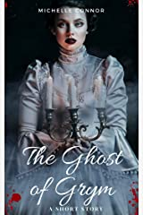 The Ghost of Grym: A Short Story Kindle Edition