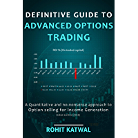 Definitive Guide to Advanced Options Trading: A quantitative and no-nonsense approach to Option Selling for Income…