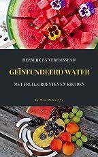 Heerlijk En Verfrissend Geïnfundeerd Water Met Fruit, Groenten En Kruiden: (Vitamine & Detox-Gids Voor Een Gezond Leven)