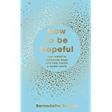 How to Be Hopeful: Your Toolkit to Rediscover Hope and Help Create a Kinder World