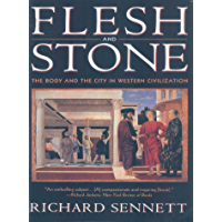Flesh and Stone: The Body and the City in Western Civilization (English Edition)