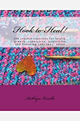 Hook to Heal!: 100 Crochet Exercises For Health, Growth, Connection, Inspiration and Honoring Your Inner Artist Paperback