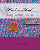 Hook to Heal!: 100 Crochet Exercises For Health, Growth, Connection, Inspiration and Honoring Your Inner Artist