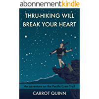 Thru-Hiking Will Break Your Heart: An Adventure on the Pacific Crest Trail (English Edition)