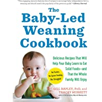 The Baby led Weaning Cookbook  130 Recipes That Will Help Your Baby Learn to Eat Solid Foodsand That the Whole Family Will Enjoy