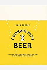Cooking with Beer: Use lagers, IPAs, wheat beers, stouts, and more to create over 65 delicious recipes Kindle Edition
