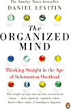 The Organized Mind: Thinking Straight in the Age of Information Overload (English Edition)