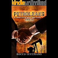 Petroleaks (Thriller): Il complotto dell'oro nero - Accordi segreti, cospirazioni, libri scomparsi e attacchi mirati in…