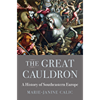 The Great Cauldron: A History of Southeastern Europe (English Edition)
