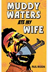 Muddy Waters Ate My Wife Kindle Edition
