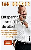 Entspannt schaffst du alles!: Mit neuen Meditations- und Hypnosetechniken zu mehr Gelassenheit und Erfolg (German…