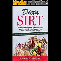 Dieta Sirt: Il Libro più Completo e Innovativo per Dimagrire Velocemente con La Dieta del Gene Magro, Include Piano Alimentare con Ricette e Succhi Sirt