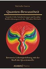 Quanten-Bewusstheit - Ganzheitliche Entscheidungen und kreative Problemlösungen mit der 2-Punkte-Methode: Bewusste Lebensgestaltung mit der Kraft der Quanten-Welle Kindle Ausgabe