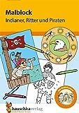 Malblock - Indianer, Ritter und Piraten (Malblöcke, Band 601)
