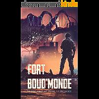 Fort Boud'Monde: Ils sont venus, Ils ont vu, Ils ont vaincu