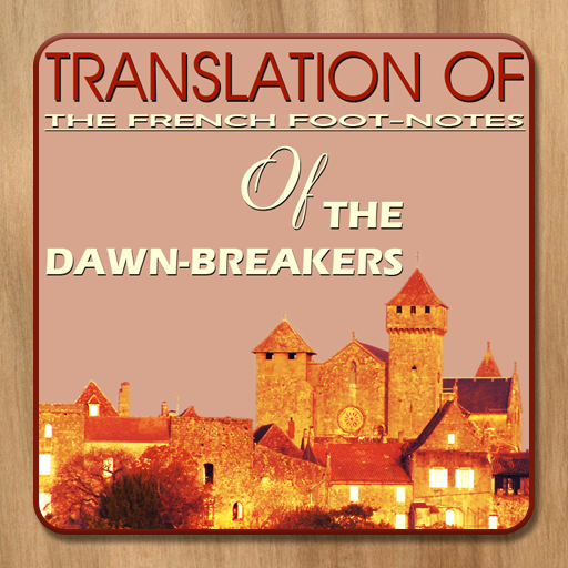 Translation of the French Foot-Notes of the Dawn-Breakers (Dawn Breakers)
