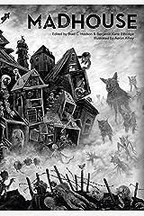 Madhouse: An Illustrated Shared World Psychological Horror Anthology Paperback