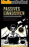 Passives Einkommen – Geld verdienen im Internet: Die sieben besten Strategien für ein sechsstelliges Jahreseinkommen…