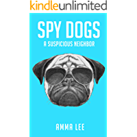 Children's Book : Spy Dogs (1): A Suspicious Neighbor (Pug books, Detective series, Dog and Cat Stories, Book for kids ages 9 12)