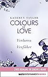 Colours of Love: Zwei Romane in einem Band: Verloren/Verführt
