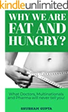WHY ARE WE FAT AND HUNGRY?: What Pharma, Multinationals and Doctors  will never tell you!