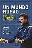 Un mundo nuevo: Diario íntimo de Pochettino en Londres (Spanish Edition)