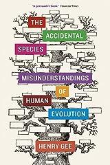 The Accidental Species: Misunderstandings of Human Evolution Paperback
