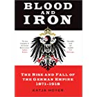 Blood and Iron: The Rise and Fall of the German Empire 1871–1918 (English Edition)