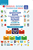 Oswaal ICSE Question Bank Chapterwise & Topicwise Solved Papers, Geography, Class 10 (Reduced Syllabus) (For 2021 Exam)