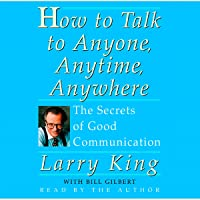 How to Talk to Anyone, Anytime, Anywhere: The Secrets of Good Communication