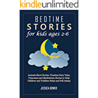 BEDTIME STORIES FOR KIDS AGES 2-6: Animals Short Stories, Timeless Fairy Tales, Princesses and Meditations Stories to…