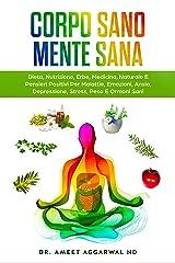 Corpo Sano Mente Sana: DIETA, NUTRIZIONE, ERBE, MEDICINA NATURALE E PENSIERI POSITIVI PER MALATTIE, EMOZIONI, ANSIA, DEPRESSIONE, STRESS, PESO E ORMONI SANI Formato Kindle