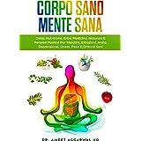 Corpo Sano Mente Sana: DIETA, NUTRIZIONE, ERBE, MEDICINA NATURALE E PENSIERI POSITIVI PER MALATTIE, EMOZIONI, ANSIA, DEPRESSI