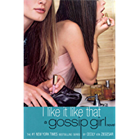 Gossip Girl: I Like It Like That: A Gossip Girl Novel (English Edition)