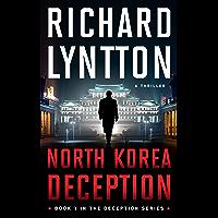 NORTH KOREA DECEPTION: AN INTERNATIONAL POLITICAL SPY THRILLER (THE DECEPTION SERIES Book 1) (English Edition)