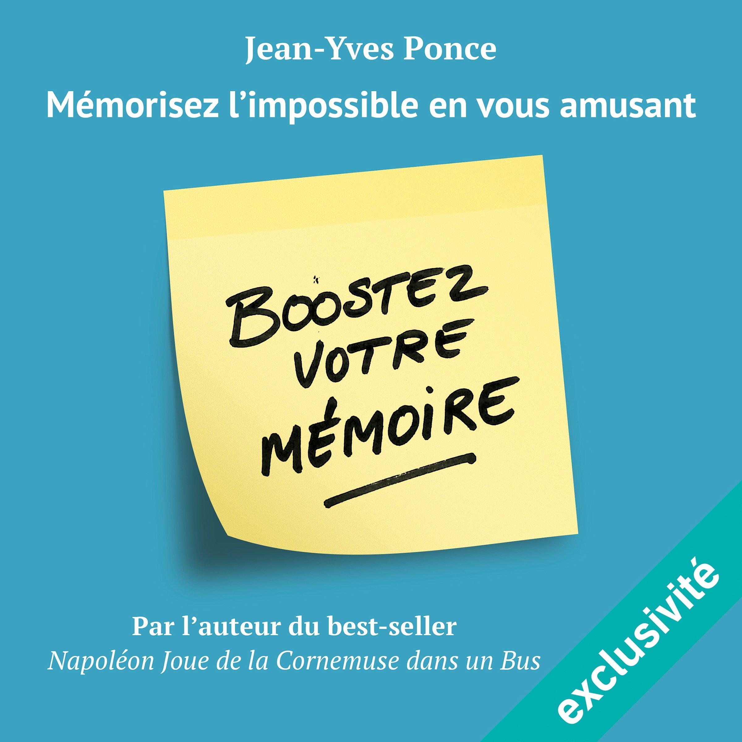 Boostez votre mémoire: Mémorisez l'impossible en vous amusant, de Jean-Yves Ponce