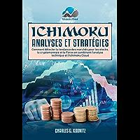 Ichimoku Analyses & Stratégies: Comment détecter la tendance des marchés pour les stocks, la cryptomonnaie et le Forex…