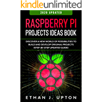 Raspberry Pi: Project Ideas Book: Discover a New World of Possibilities to Build and Develop Original Projects…