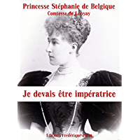 Je devais être impératrice: Mémoires de la dernière princesse héritière d'Autriche-Hongrie