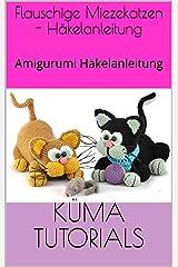 Flauschige Miezekatzen - Häkelanleitung: Amigurumi Häkelanleitung Kindle Ausgabe