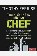 Der 4-Stunden-(Küchen-)Chef: Der einfache Weg, zu kochen wie ein Profi, zu lernen, was immer Sie möchten, und das gute Leben zu leben (Dein Leben) (German Edition) Kindle Edition