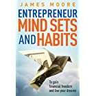 Entrepreneur Mindsets and Habits: To Gain Financial Freedom and Live Your Dreams
