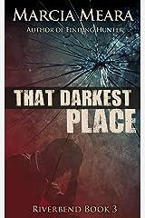 That Darkest Place: Riverbend Book 3 Kindle Edition