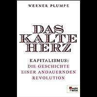 Das kalte Herz: Kapitalismus: die Geschichte einer andauernden Revolution (German Edition)
