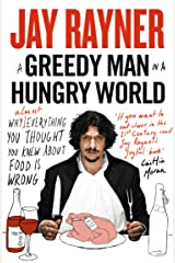 A Greedy Man in a Hungry World: How (almost) everything you thought you knew about food is wrong Kindle Edition