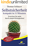 Selbstsicherheit - kompakt in 11 Minuten: Erreichen Sie mehr durch simple Kleinigkeiten! (11-Minuten-Ratgeber)