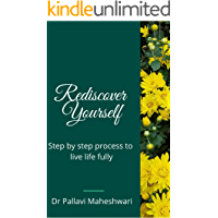 Rediscover yourself: Step by step process to live life fully