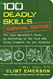 100 Deadly Skills: The SEAL Operative's Guide to Surviving in the Wild and Being Prepared for Any Disaster