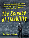 The Science of Likability: 60 Evidence-Based Methods to Radiate Charisma, Make a Powerful Impression, Win Friends, and…