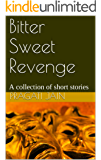 Bitter Sweet Revenge: A collection of short stories